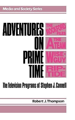 Adventures on Prime Time: The Television Programs of Stephen J. Cannell