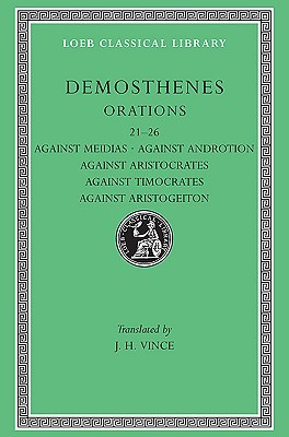 Orations, Vol 3: Orations 21-26/Against Meidias/Against Androtion/Against Aristocrates/Against Timocrates/Against Aristogeiton 1-2