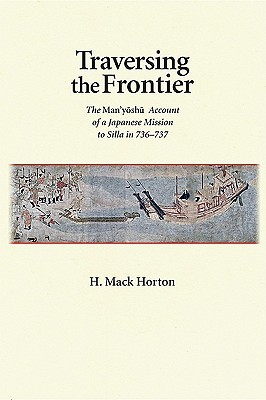 Traversing the Frontier: The Man'yōshū Account of a Japanese Mission to Silla in 736-737