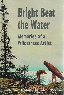 Bright Beat the Water: Memories of a Wilderness Artist