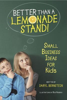 Better Than a Lemonade Stand! by Daryl Bernstein