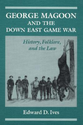 George Magoon and the Down East Game War: History, Folklore, and the Law