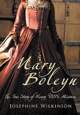 Mary Boleyn: The True Story of Henry VIIIs Mistress