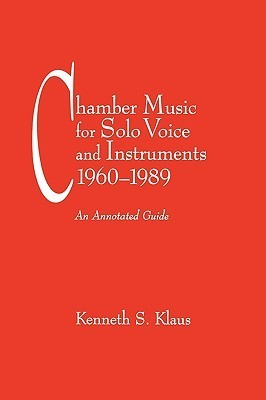Chamber Music for Solo Voice & Instruments, 1960-1989: An Annotated Guide