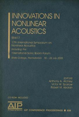 Innovations in Nonlinear Accoustics: ISNA 17: 17th International Symposium on Nonlinear Acoustics Including the International Sonic Boom Forum [With C