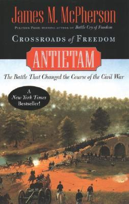 crossroads-of-freedom-antietam-the-battle-that-changed-the-course-of-the-civil-war