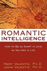 Romantic Intelligence: How to Be as Smart in Love as You Are in Life