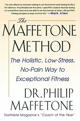 The Maffetone Method: The Holistic, Low-Stress, No-Pain Wathe Maffetone Method: The Holistic, Low-Stress, No-Pain Way to Exceptional Fitness y to Exceptional Fitness