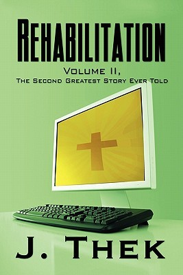 Rehabilitation: Volume II, the Second Greatest Story Ever Told
