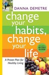 Change Your Habits, Change Your Life: A Proven Plan for Healthy Living