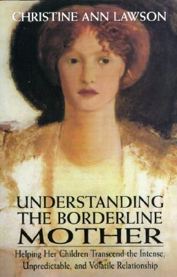 Ebook Understanding the Borderline Mother: Helping Her Children Transcend the Intense, Unpredictable, and Volatile Relationship by Christine Ann Lawson PDF!