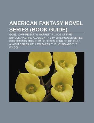 American Fantasy Novel Series (Book Guide): Gone, Vampire Earth, Garrett P.I., Age of Fire, Dragon, Vampire Academy, the Twelve Houses Series