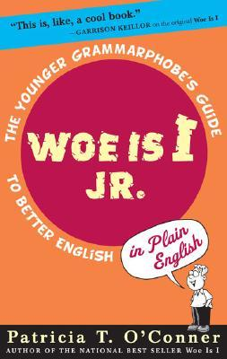 woe-is-i-jr-the-younger-grammarphobe-s-guide-to-better-english-in-plain-english