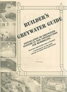"""Builder's Greywater Guide: Installation of Greywater Systems in New Construction & Remodeling; A Supplement to the Book """"Create an Oasis With Greywater"""""""