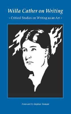Willa Cather on Writing: Critical Studies on Writing as an Art