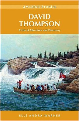 David Thompson: A Life of Adventure and Discovery