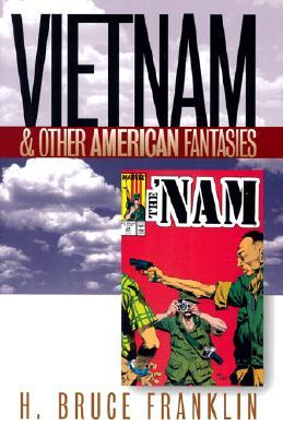Vietnam & Other American Fantasies (Culture, Politics & the Cold War)