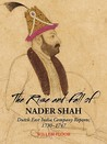 The Rise and Fall of Nader Shah by Willem M. Floor