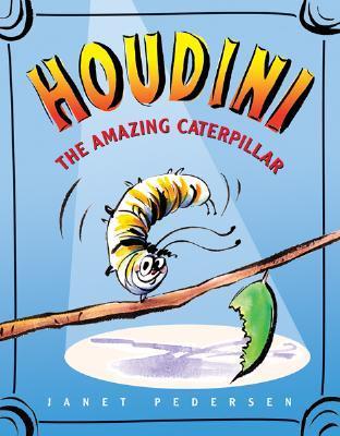 Houdini the Amazing Caterpillar by Janet Pedersen