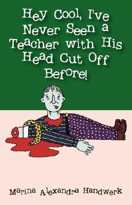 Hey Cool, I've Never Seen a Teacher with His Head Cut Off Before!