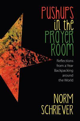 Pushups in the Prayer Room: Reflections from a Year Backpacking Around the World