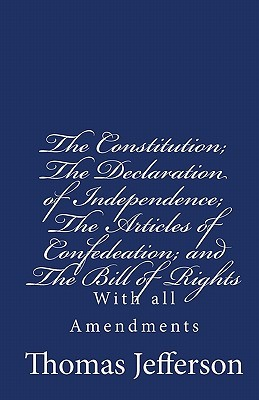 The Constitution Of The United States Of America, With The Bill Of Rights And All Of The Amendments;: The Declaration Of Independence; And The Articles Of Confederation
