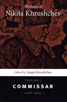 Memoirs of Nikita Khrushchev, Volume 1: The Commissar, 1918-1945