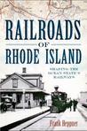 Railroads of Rhode Island: Shaping the Ocean State's Railways