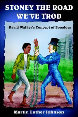 Stoney the Road We've Trod: David Walker's Concept of Freedom
