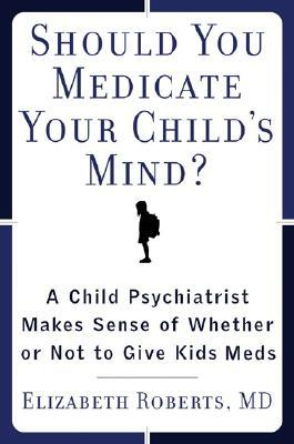 Libros de audio torrent gratis para descargar Should You Medicate Your Child's Mind?: A Child Psychiatrist Makes Sense of Whether to Give Kids Psychiatric Medication