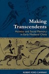 Making Transcendents: Ascetics and Social Memory in Early Medieval China