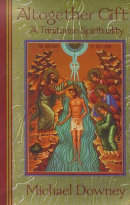 Altogether gift a trinitarian spirituality by michael downey 3302722 fandeluxe Image collections