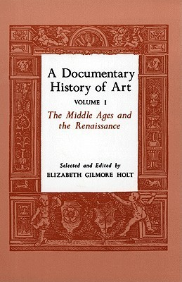 A Documentary History of Art, Vol. 1: The Middle Ages and the Renaissance