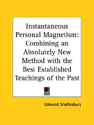 Instantaneous Personal Magnetism: Combining an Absolutely New Method with the Best Established Teachings of the Past
