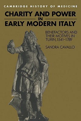 Charity and Power in Early Modern Italy by Sandra Cavallo