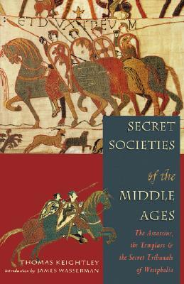 Secret Societies of the Middle Ages: The Assassins, the Templars, and the Secret Tribunals of Westphalia