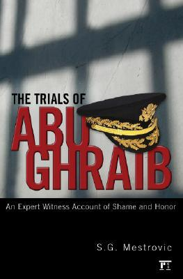 the-trials-of-abu-ghraib-an-expert-witness-account-of-shame-and-honor
