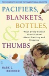 Pacifiers, Blankets, Bottles, and Thumbs: What Every Parent Should Know About Starting and Stopping