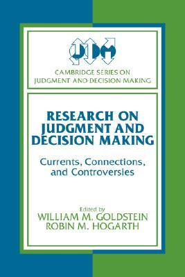 Research on Judgment and Decision Making: Currents, Connections, and Controversies