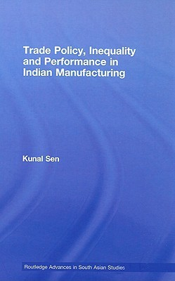 Trade Policy, Inequality and Performance in Indian Manufacturing