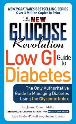 The New Glucose Revolution Low GI Guide to Diabetes: The Only Authoritative Guide to Managing Diabetes Using the Glycemic Index