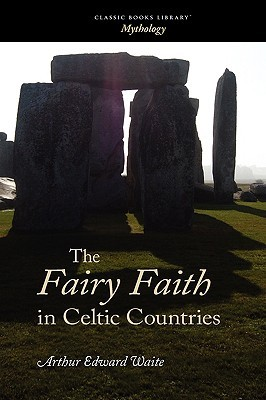 The Fairy Faith in Celtic Countries by W.Y. Evans-Wentz