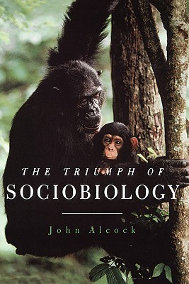 The Triumph of Sociobiology by John Alcock