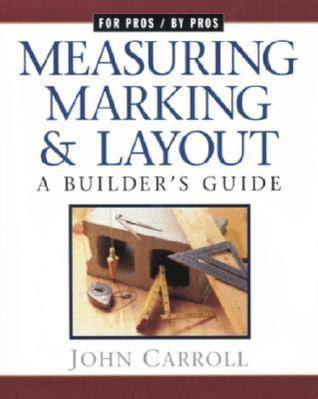 Measuring, Marking, and Layout: A Builder's Guide