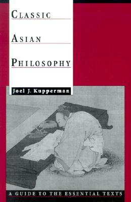 Classic Asian Philosophy by Joel J. Kupperman