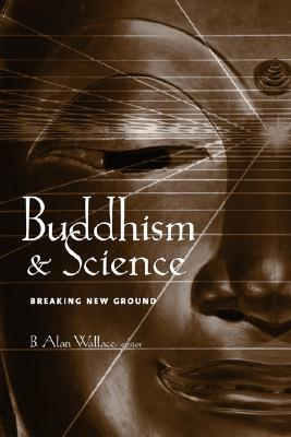 Buddhism & Science by B. Alan Wallace