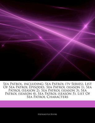 Articles on Sea Patrol, Including: Sea Patrol (TV Series), List of Sea Patrol Episodes, Sea Patrol (Season 1), Sea Patrol (Season 2), Sea Patrol (Season 3), Sea Patrol (Season 4), Sea Patrol (Season 5), List of Sea Patrol Characters