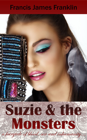 Suzie and the Monsters: A Fairytale of Blood, Sex and Inhumanity