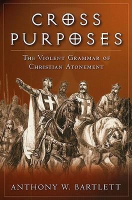 Cross Purposes: The Violent Grammar of Christian Atonement