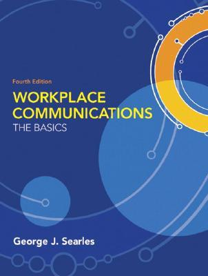 Workplace Communications: The Basics by George J. Searles
